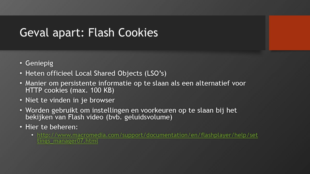 Geval apart: Flash Cookies Geniepig Geniepig Heten officieel Local Shared Objects (LSO's) Heten officieel Local Shared Objects (LSO's) Manier om persi