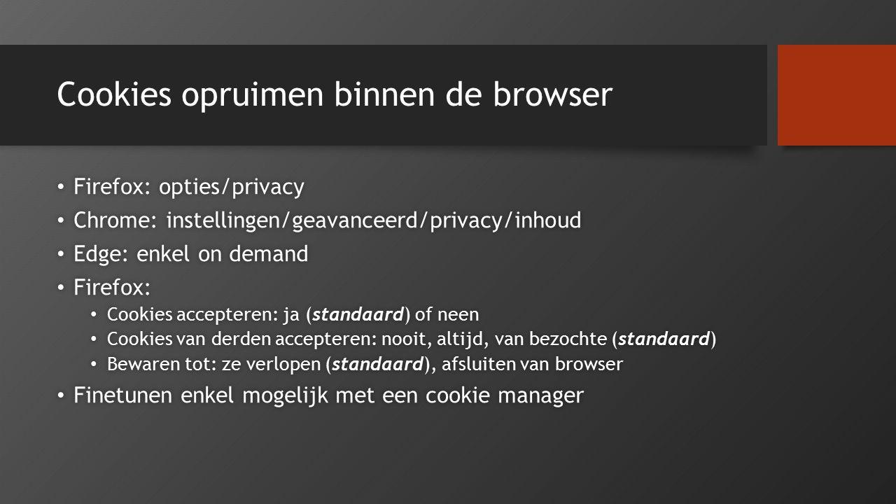 Cookies opruimen binnen de browser Firefox: opties/privacy Firefox: opties/privacy Chrome: instellingen/geavanceerd/privacy/inhoud Chrome: instellinge