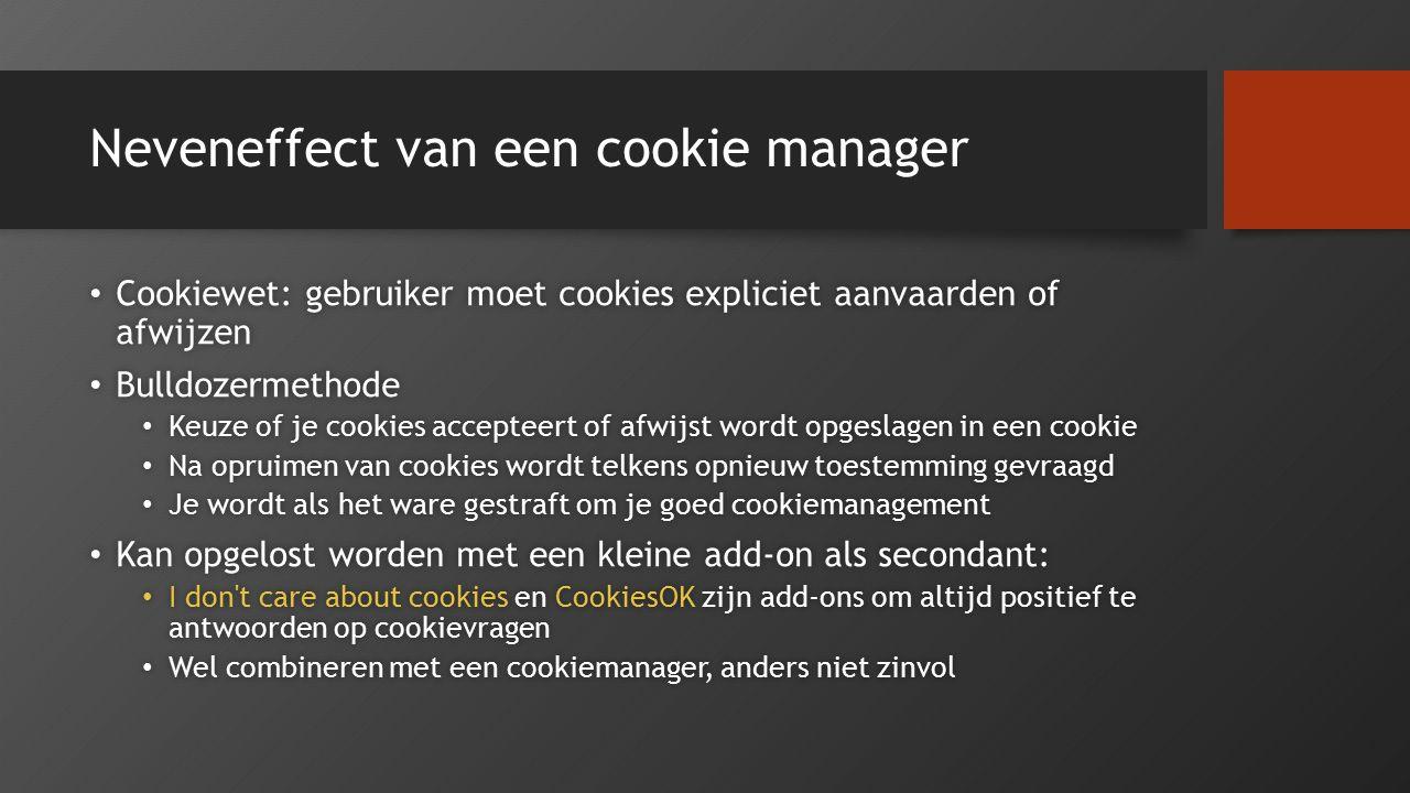 Neveneffect van een cookie manager Cookiewet: gebruiker moet cookies expliciet aanvaarden of afwijzen Cookiewet: gebruiker moet cookies expliciet aanv