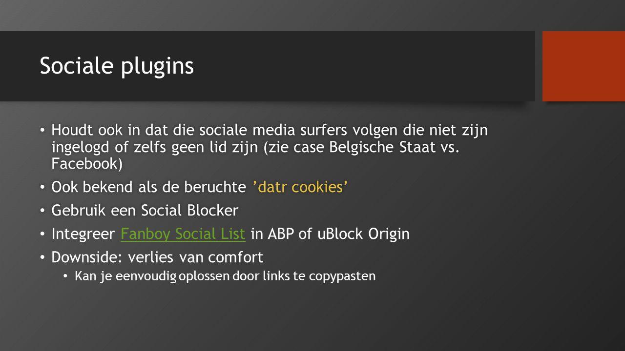 Sociale plugins Houdt ook in dat die sociale media surfers volgen die niet zijn ingelogd of zelfs geen lid zijn (zie case Belgische Staat vs. Facebook