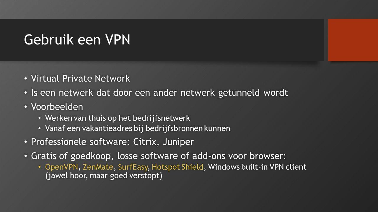 Gebruik een VPN Virtual Private Network Virtual Private Network Is een netwerk dat door een ander netwerk getunneld wordt Is een netwerk dat door een