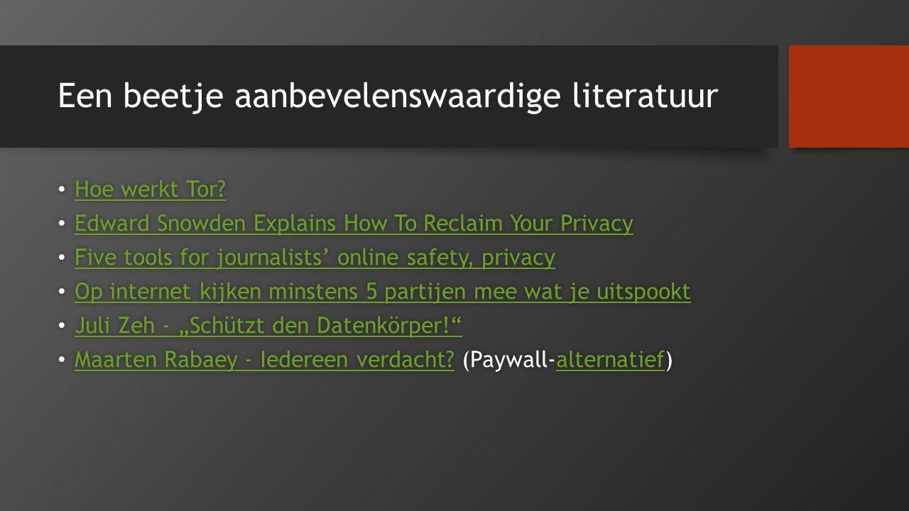 Een beetje aanbevelenswaardige literatuur Hoe werkt Tor? Hoe werkt Tor? Hoe werkt Tor? Hoe werkt Tor? Edward Snowden Explains How To Reclaim Your Priv