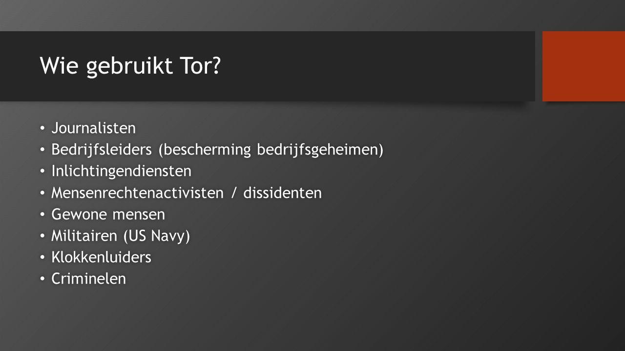 Wie gebruikt Tor? Journalisten Journalisten Bedrijfsleiders (bescherming bedrijfsgeheimen) Bedrijfsleiders (bescherming bedrijfsgeheimen) Inlichtingen