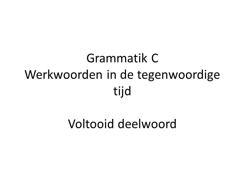 Grammatik C Werkwoorden in de tegenwoordige tijd Voltooid deelwoord
