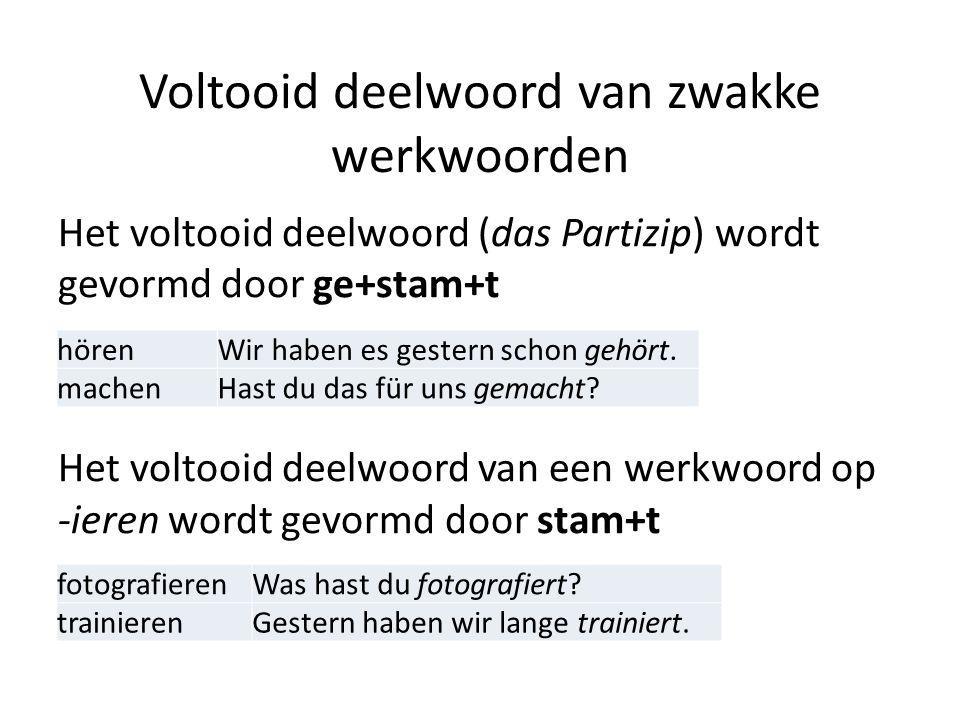 Voltooid deelwoord van zwakke werkwoorden Het voltooid deelwoord (das Partizip) wordt gevormd door ge+stam+t Het voltooid deelwoord van een werkwoord