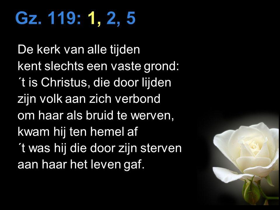 De kerk van alle tijden kent slechts een vaste grond: ´t is Christus, die door lijden zijn volk aan zich verbond om haar als bruid te werven, kwam hij ten hemel af ´t was hij die door zijn sterven aan haar het leven gaf.