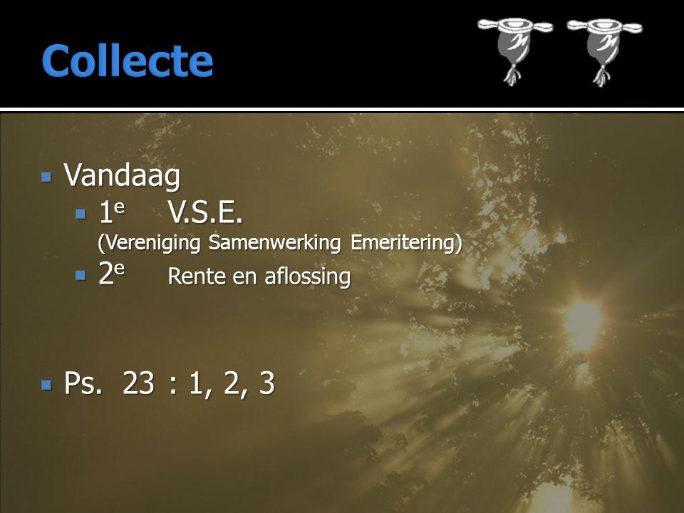  Vandaag  1 e V.S.E. (Vereniging Samenwerking Emeritering)  2 e Rente en aflossing  Ps.