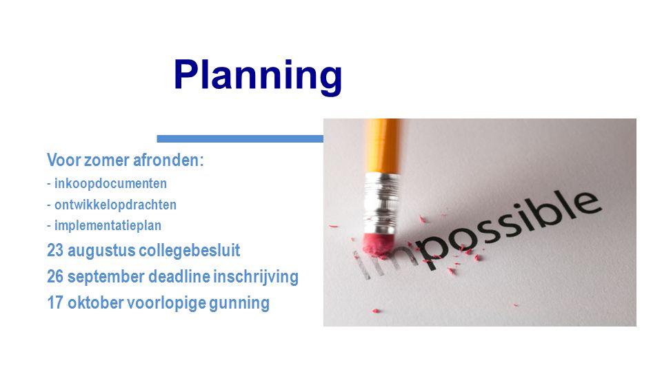 Planning Voor zomer afronden: - inkoopdocumenten - ontwikkelopdrachten - implementatieplan 23 augustus collegebesluit 26 september deadline inschrijvi