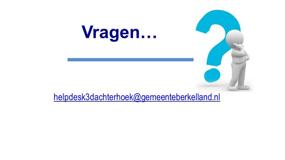 Vragen… helpdesk3dachterhoek@gemeenteberkelland.nl