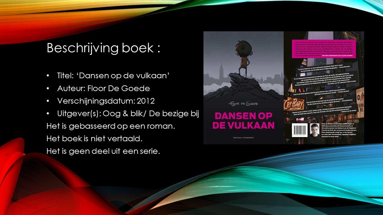 Beschrijving boek : Titel: 'Dansen op de vulkaan' Auteur: Floor De Goede Verschijningsdatum: 2012 Uitgever(s): Oog & blik/ De bezige bij Het is gebasseerd op een roman.