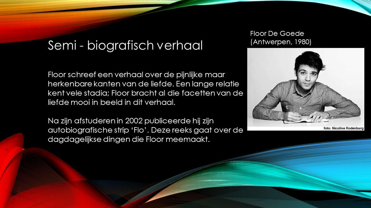 Semi - biografisch verhaal Floor De Goede (Antwerpen, 1980) Floor schreef een verhaal over de pijnlijke maar herkenbare kanten van de liefde.