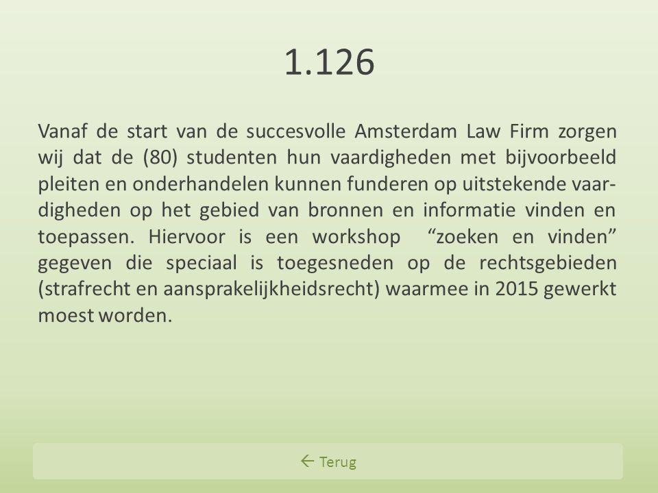1.126 Vanaf de start van de succesvolle Amsterdam Law Firm zorgen wij dat de (80) studenten hun vaardigheden met bijvoorbeeld pleiten en onderhandelen kunnen funderen op uitstekende vaar- digheden op het gebied van bronnen en informatie vinden en toepassen.