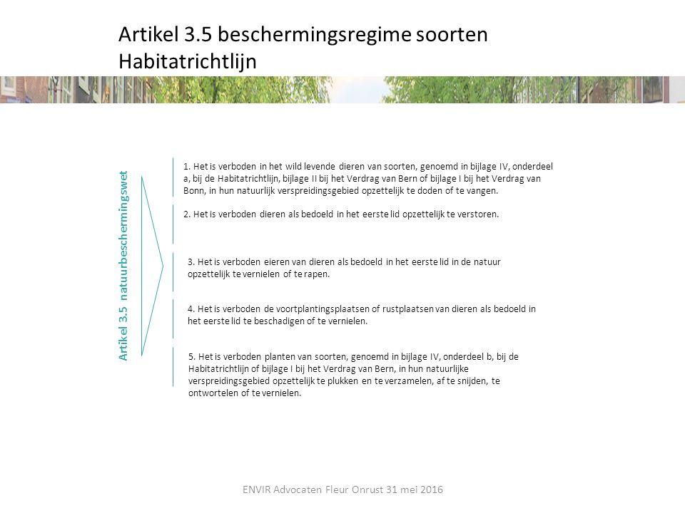 Artikel 3.5 beschermingsregime soorten Habitatrichtlijn Artikel 3.5 natuurbeschermingswet 2. Het is verboden dieren als bedoeld in het eerste lid opze