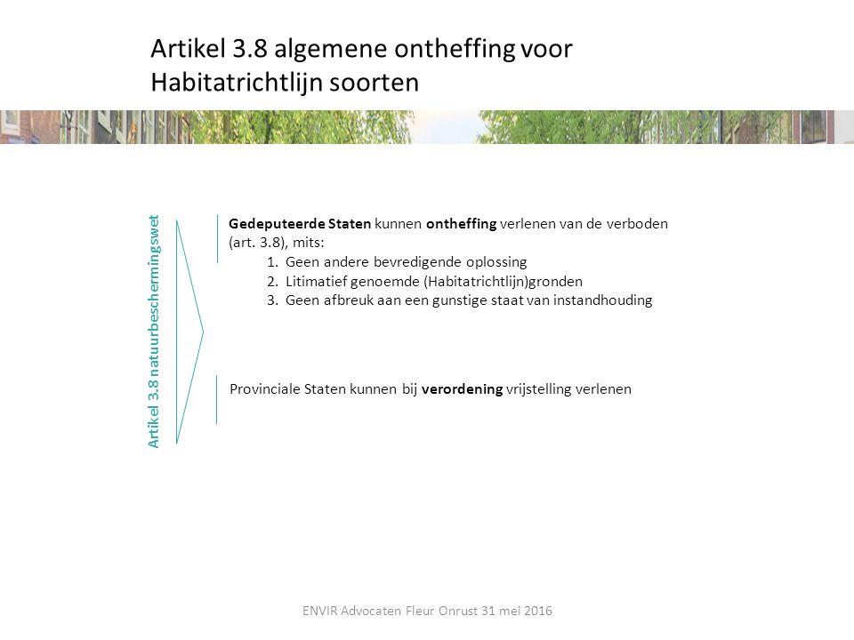 Artikel 3.8 algemene ontheffing voor Habitatrichtlijn soorten Artikel 3.8 natuurbeschermingswet Provinciale Staten kunnen bij verordening vrijstelling