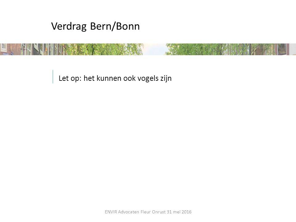 Verdrag Bern/Bonn Let op: het kunnen ook vogels zijn ENVIR Advocaten Fleur Onrust 31 mei 2016