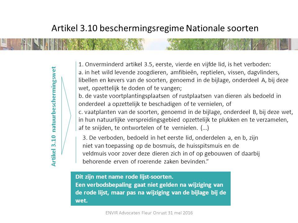 Artikel 3.10 beschermingsregime Nationale soorten Artikel 3.10 natuurbeschermingswet 3. De verboden, bedoeld in het eerste lid, onderdelen a, en b, zi
