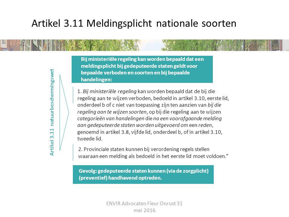 Artikel 3.11 Meldingsplicht nationale soorten Artikel 3.11 natuurbeschermingswet 1. Bij ministeriële regeling kan worden bepaald dat de bij die regeli