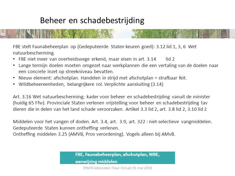 Beheer en schadebestrijding FBE stelt Faunabeheerplan op (Gedeputeerde Staten keuren goed): 3.12 lid 1, 3, 6 Wet natuurbescherming. FBE niet meer van