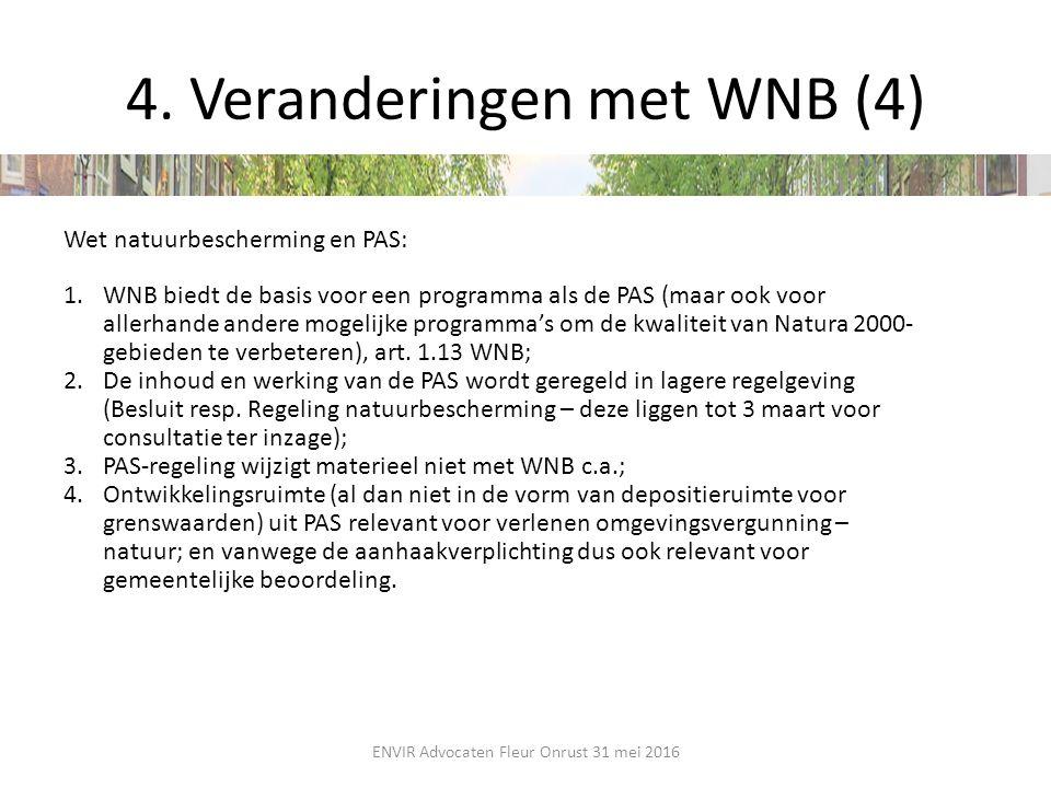 4. Veranderingen met WNB (4) Wet natuurbescherming en PAS: 1.WNB biedt de basis voor een programma als de PAS (maar ook voor allerhande andere mogelij