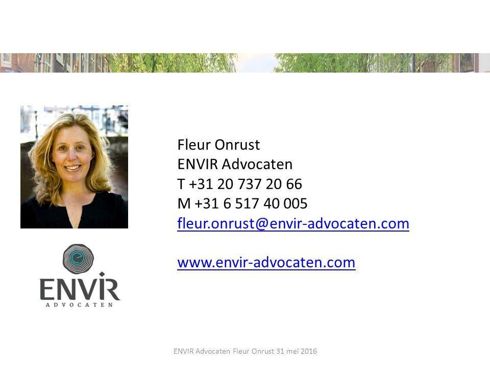 Fleur Onrust ENVIR Advocaten T +31 20 737 20 66 M +31 6 517 40 005 fleur.onrust@envir-advocaten.com www.envir-advocaten.com ENVIR Advocaten Fleur Onru