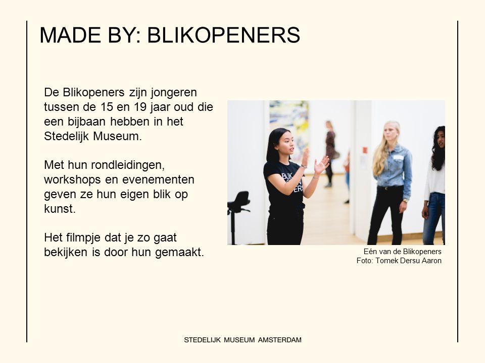 MADE BY: BLIKOPENERS De Blikopeners zijn jongeren tussen de 15 en 19 jaar oud die een bijbaan hebben in het Stedelijk Museum. Met hun rondleidingen, w