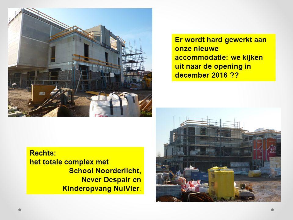 Er wordt hard gewerkt aan onze nieuwe accommodatie: we kijken uit naar de opening in december 2016 ?? Rechts: het totale complex met School Noorderlic
