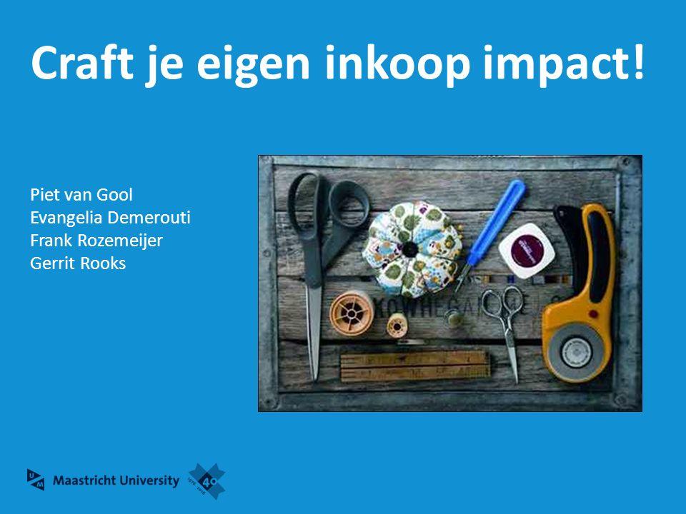 Craft je eigen inkoop impact! Piet van Gool Evangelia Demerouti Frank Rozemeijer Gerrit Rooks