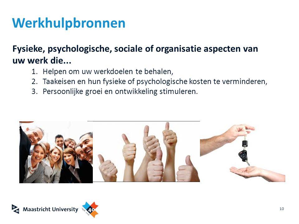 Fysieke, psychologische, sociale of organisatie aspecten van uw werk die... 1.Helpen om uw werkdoelen te behalen, 2.Taakeisen en hun fysieke of psycho