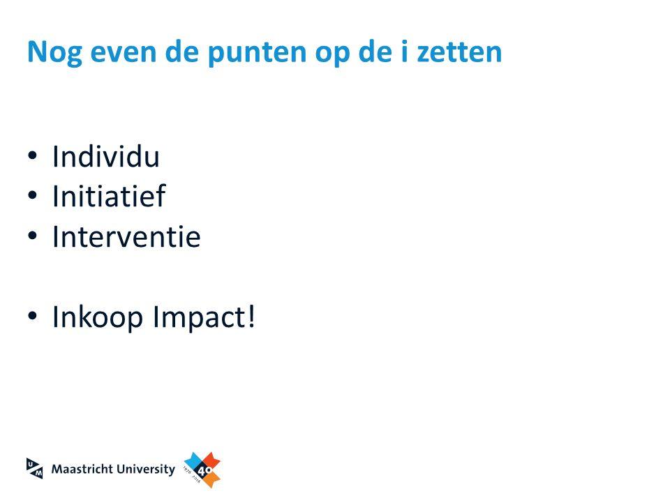 Nog even de punten op de i zetten Individu Initiatief Interventie Inkoop Impact!