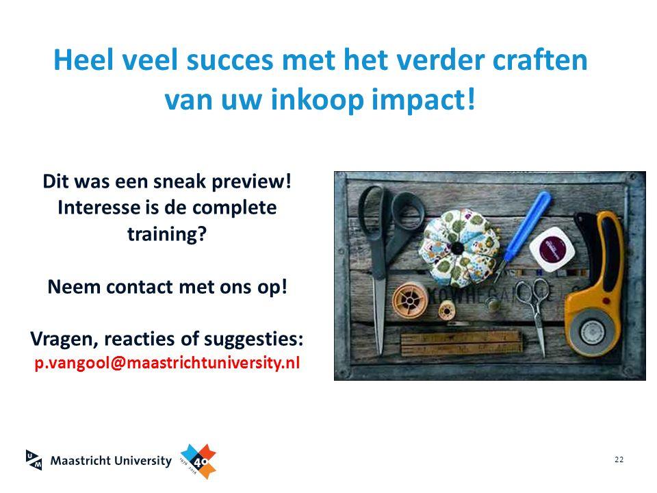 Dit was een sneak preview! Interesse is de complete training? Neem contact met ons op! Vragen, reacties of suggesties: p.vangool@maastrichtuniversity.