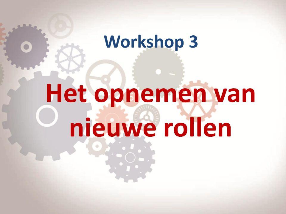 Workshop 3 Het opnemen van nieuwe rollen