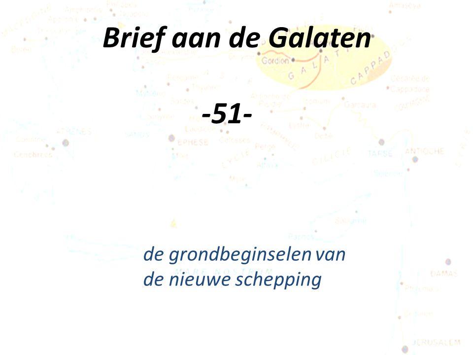 Brief aan de Galaten -51- de grondbeginselen van de nieuwe schepping