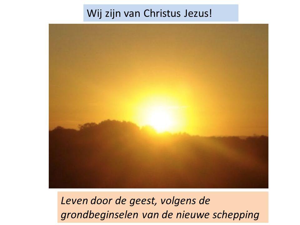 Wij zijn van Christus Jezus! Leven door de geest, volgens de grondbeginselen van de nieuwe schepping