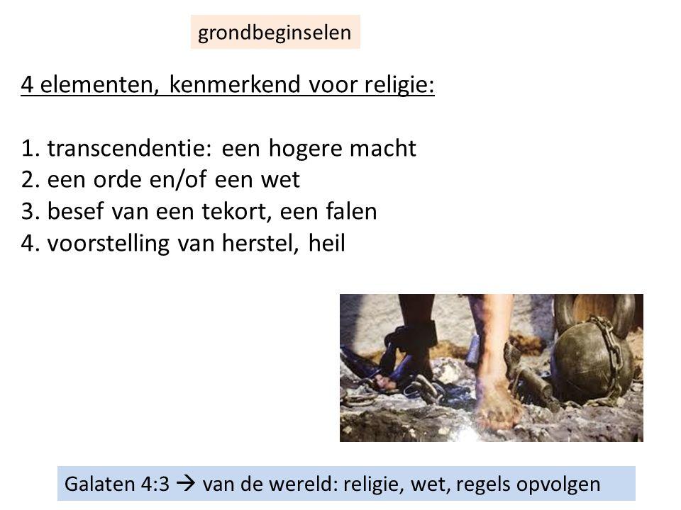 Galaten 4:3  van de wereld: religie, wet, regels opvolgen grondbeginselen 4 elementen, kenmerkend voor religie: 1.