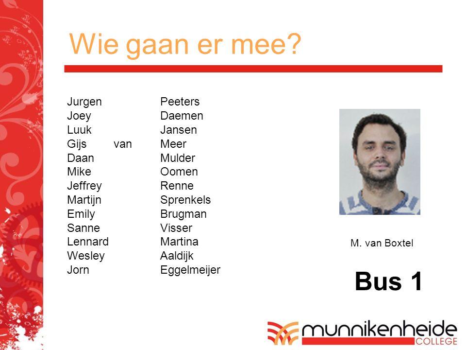 Wie gaan er mee? M. van Boxtel Bus 1 JurgenPeeters JoeyDaemen LuukJansen GijsvanMeer DaanMulder MikeOomen JeffreyRenne MartijnSprenkels EmilyBrugman S