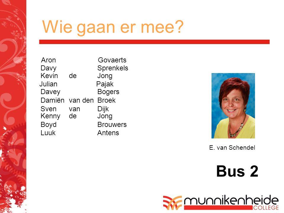 Wie gaan er mee? Bus 2 E. van Schendel AronGovaerts DavySprenkels KevindeJong JulianPajak DaveyBogers Damiënvan denBroek Sven vanDijk KennydeJong Boyd