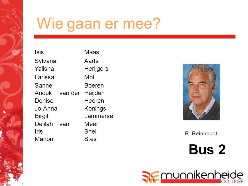 Wie gaan er mee? Bus 2 R. Reinhoudt IsisMaas SylvanaAarts YalishaHerijgers LarissaMol SanneBoeren Anoukvan derHeijden DeniseHeeren Jo-AnnaKonings Birg