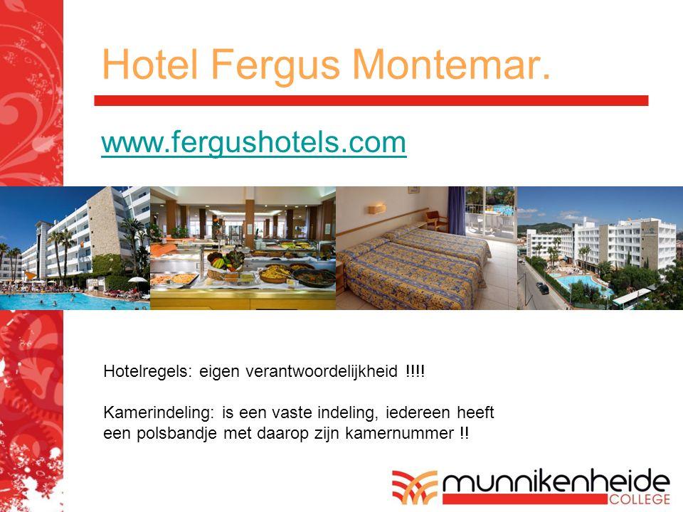 Hotel Fergus Montemar. www.fergushotels.com Hotelregels: eigen verantwoordelijkheid !!!! Kamerindeling: is een vaste indeling, iedereen heeft een pols