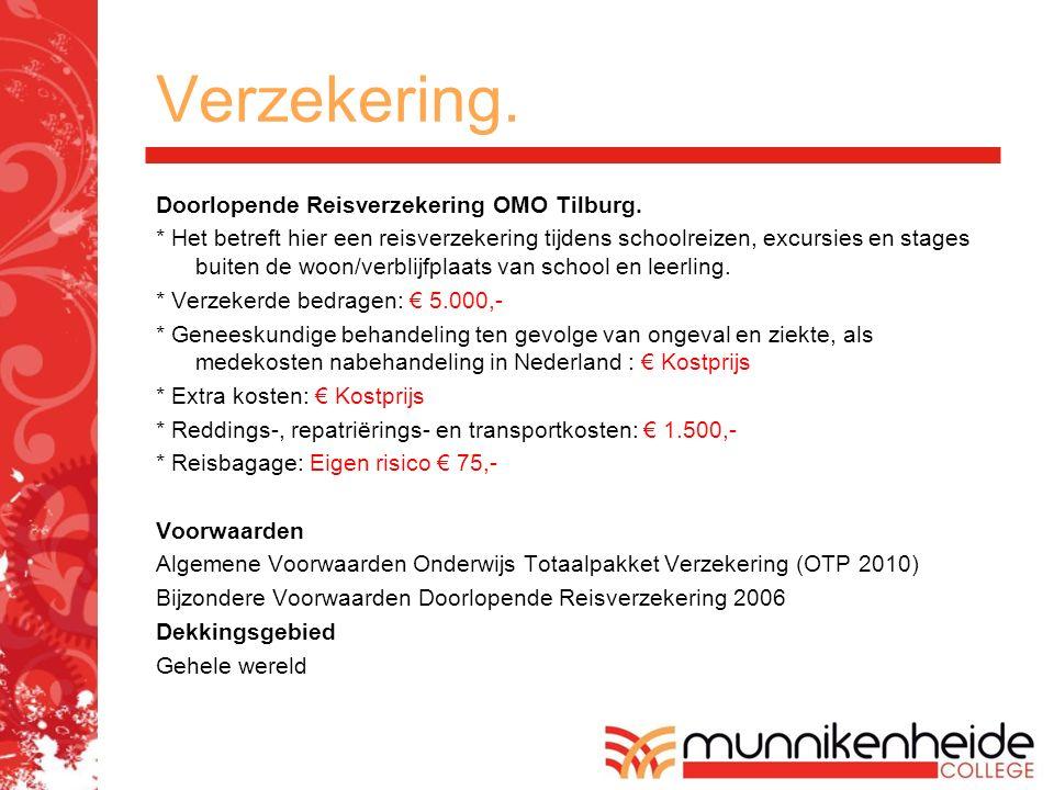 Verzekering. Doorlopende Reisverzekering OMO Tilburg. * Het betreft hier een reisverzekering tijdens schoolreizen, excursies en stages buiten de woon/