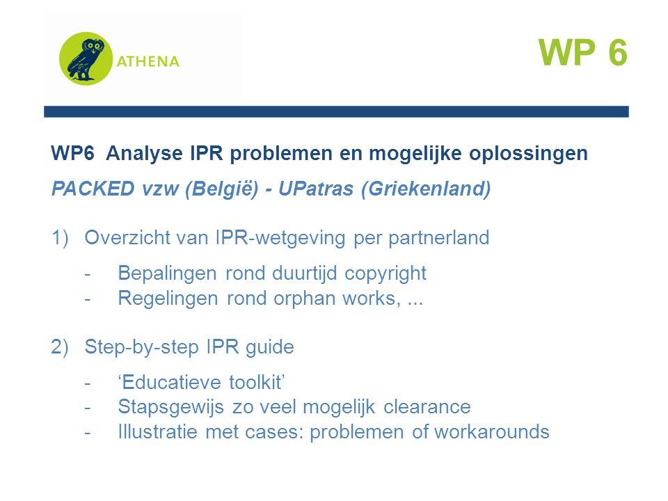 WP6 Analyse IPR problemen en mogelijke oplossingen PACKED vzw (België) - UPatras (Griekenland) 1)Overzicht van IPR-wetgeving per partnerland -Bepalingen rond duurtijd copyright -Regelingen rond orphan works,...
