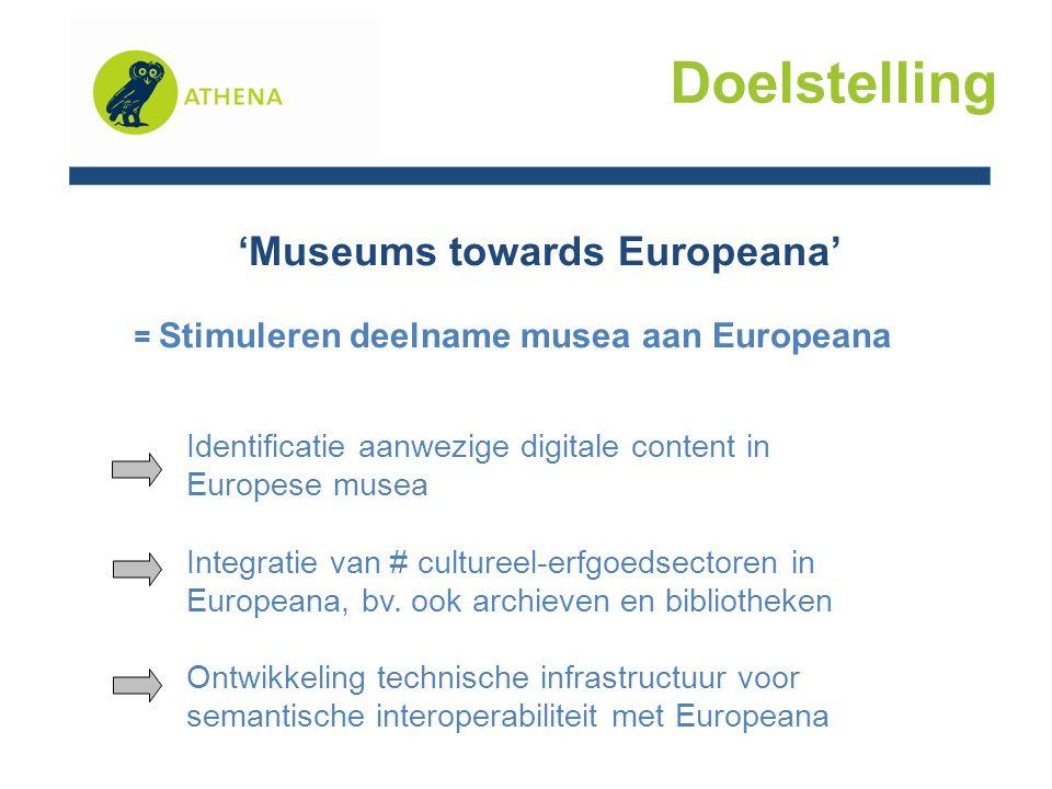 Doelstelling Productie van tools, aanbevelingen, richtlijnen meertaligheid en semantiek metadata en thesauri datastructuren IPR problemen interne digitaliseringsactiviteiten ondersteunen integratie van content in Europeana faciliteren 'Museums towards Europeana' Rond