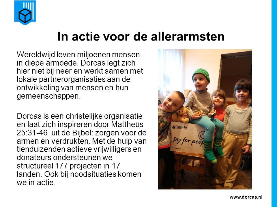www.dorcas.nl Wereldwijd leven miljoenen mensen in diepe armoede.