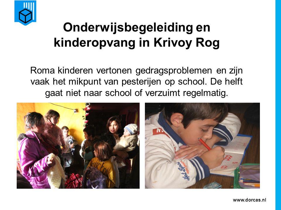 www.dorcas.nl Onderwijsbegeleiding en kinderopvang in Krivoy Rog Roma kinderen vertonen gedragsproblemen en zijn vaak het mikpunt van pesterijen op school.