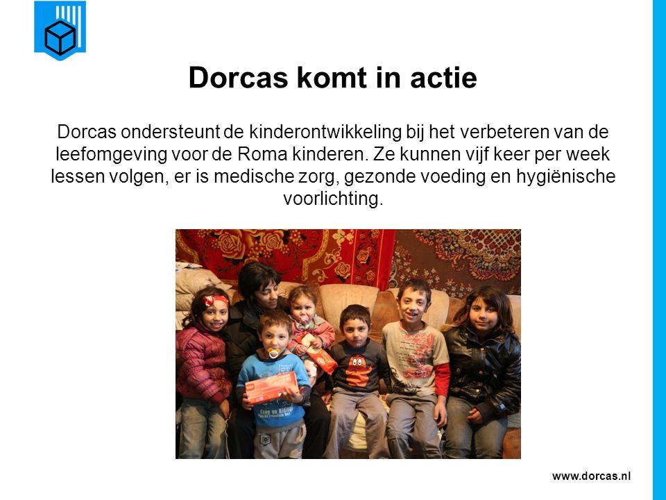 www.dorcas.nl Dorcas komt in actie Dorcas ondersteunt de kinderontwikkeling bij het verbeteren van de leefomgeving voor de Roma kinderen. Ze kunnen vi