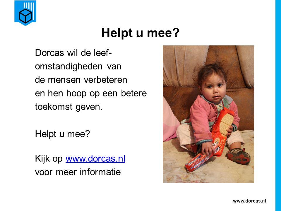 www.dorcas.nl Helpt u mee? Dorcas wil de leef- omstandigheden van de mensen verbeteren en hen hoop op een betere toekomst geven. Helpt u mee? Kijk op
