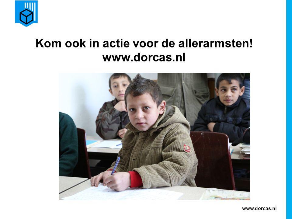 www.dorcas.nl Kom ook in actie voor de allerarmsten! www.dorcas.nl