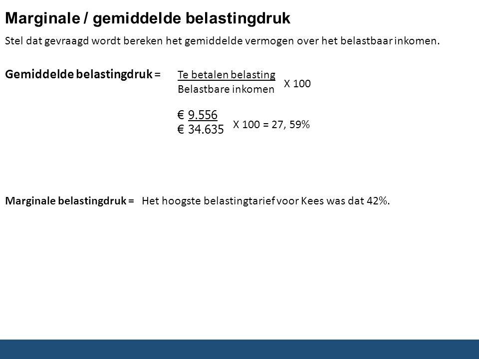 Marginale / gemiddelde belastingdruk Gemiddelde belastingdruk = Te betalen belasting Belastbare inkomen X 100 € 9.556 € 34.635 Stel dat gevraagd wordt