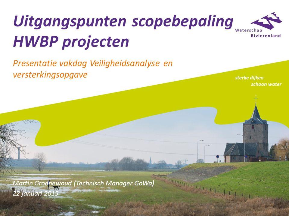 Uitgangspunten scopebepaling HWBP projecten Presentatie vakdag Veiligheidsanalyse en versterkingsopgave Martin Groenewoud (Technisch Manager GoWa) 22