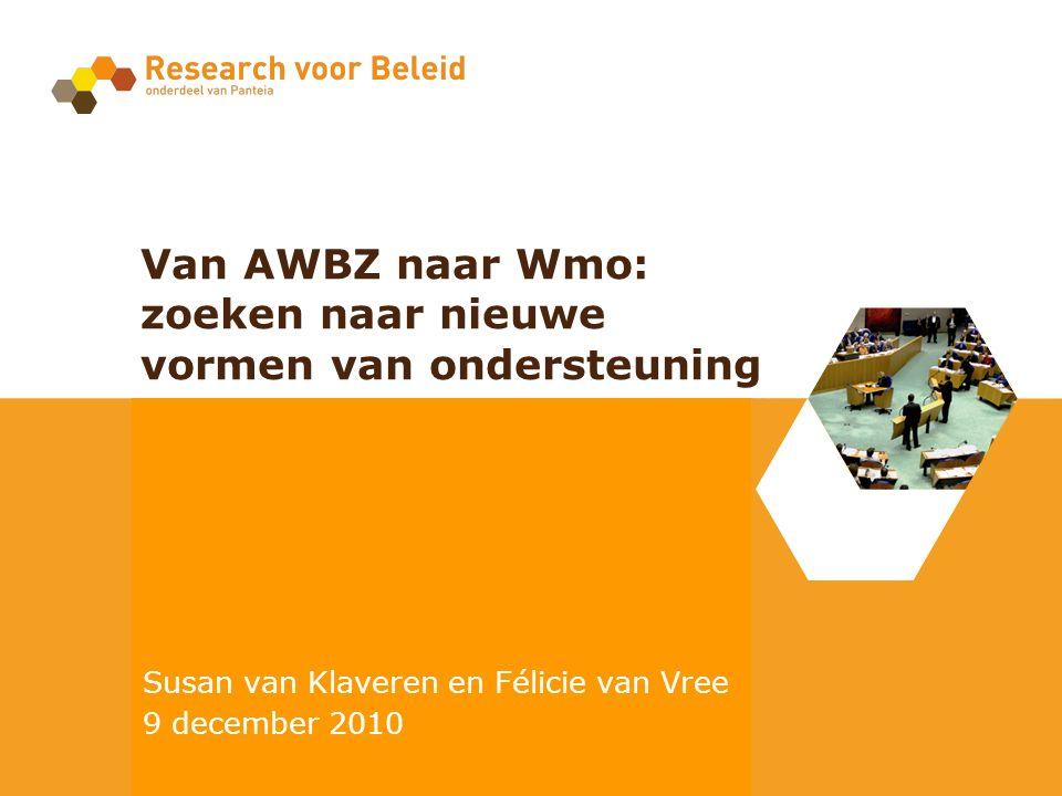 Auteur: Felicie van Vree, Susan van Klaveren Datum: 4 februari 2010 Van AWBZ naar Wmo: zoeken naar nieuwe vormen van ondersteuning Susan van Klaveren en Félicie van Vree 9 december 2010