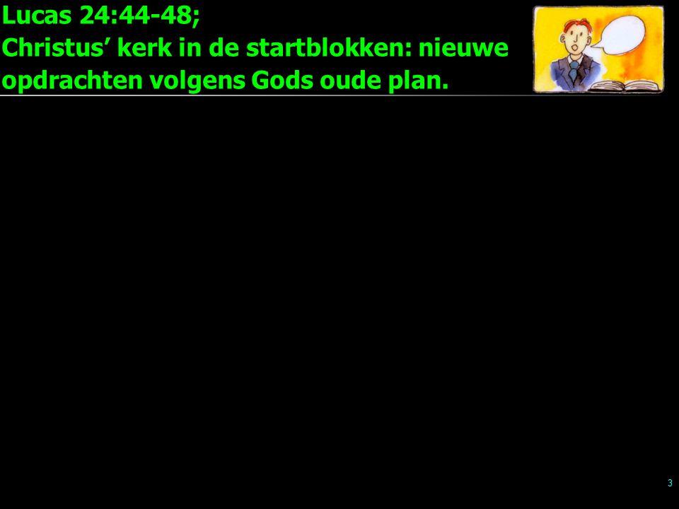 Lucas 24:44-48; Christus' kerk in de startblokken: nieuwe opdrachten volgens Gods oude plan. 3
